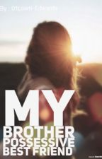 My brothers possessive best friend  by 01Lowri-Edwards
