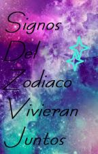 Si los signos del Zodiaco vivieran juntos.. by BarbyNeko232
