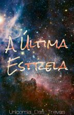 A Última Estrela  { Em Revisão} by Unicornia_Das_Trevas