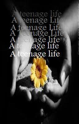 A Teenage life.