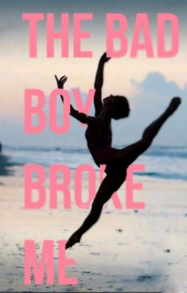 The Bad Boy borke me || h.s