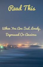 Please Read When You Are Sad, Anxious, Lonely or just need someone  by LexiCroft