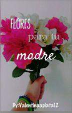 Flores para tu madre by Valentinaaplata12