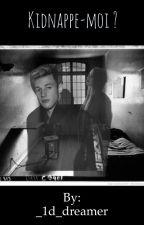 Kidnappe-moi ? (Cameron Dallas) [ En correction ] by _1d_dreamer