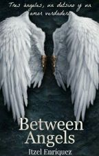 """""""Between Angels"""" by ItzelEnriquez08"""