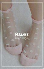 names.  by lumosnyx
