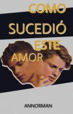 Cómo Sucedió Este Amor. by NewYorkxo