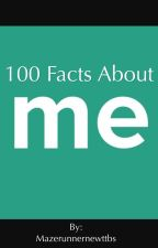 100 Facts About Me by Mazerunnernewttbs