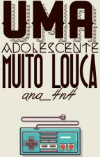 Uma Adolescente Muito Louca  by ana_4n4
