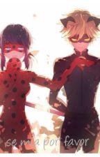 Se mía por favor {Adrien y Marinette} {Ladybug y Chat Noir} by rebeca_villaneidy