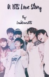 A BTS Love Story  by LeahLovesBts