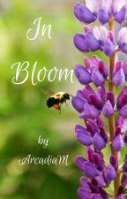 In Bloom (#Wattys2016) by ArcadiaM