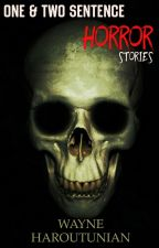 One and Two Sentence Horror Stories by WayneHaroutunian
