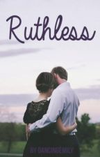 Ruthless by dancingemily
