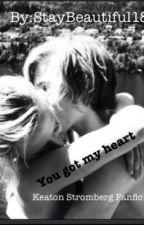 You Got My Heart-Keaton Stromberg FanFic by staybeautiful18