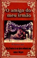 O Amigo do Meu Irmão.        (Romance Gay) by MrPierre2