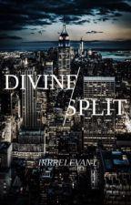 divine split by irrrelevant