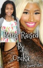 Raised By Onika (Nicki Minaj Story) ~ COMPLETED! by _jailimarajheart