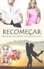 RECOMEÇAR ~ ♥ by Anyherrera2
