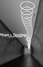 Phan • Texting by KenzieHowelter