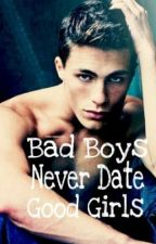 Bad Boys Never Date Good Girls by ILoveGallie