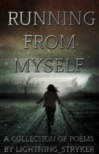 Running From Myself: A Collection of Poems by Lightning_Stryker