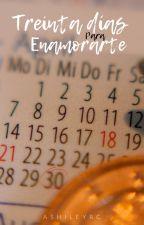 Treinta Días Para Enamorarte  by ashileyrodriguez