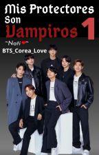 Mis protectores son Vampiros ;-; by BTS_Corea_Love