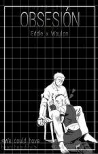 EddiexWaylon: Obsesión by LukMarker