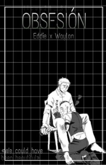 EddiexWaylon: Obsesión