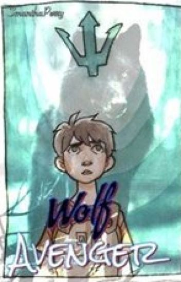 (Book 1) The Wolf Avenger (A Percy Jackson and Avengers Crossover)