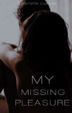 My Missing Pleasure #Wattys2016 (COMPLETED) by ClericalError