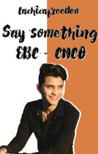 • Say Something • (2da temporada de Stay With Me)  by Brenda-Moreno