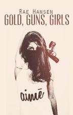 Gold,Guns,Girls (On Hold) by rachelmonroe