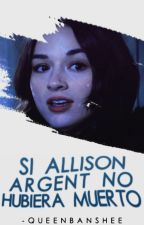 Si Allison Argent no hubiera muerto... [#1] by -queenbanshee