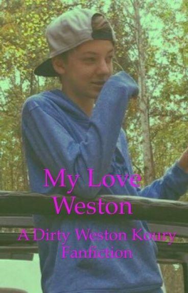 My love Weston( a dirty Weston Koury fanfiction)
