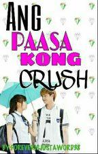 Ang Paasa Kong Crush by FOREVERISJUSTAWORD38