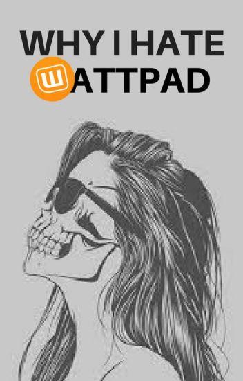 Why I Hate Wattpad