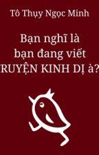 Bạn Nghĩ Là Bạn Đang Viết TRUYỆN KINH DỊ à?!  by ToMinh1998
