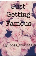 Just Getting Famous by boss_stories123