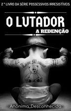 O Lutador  A Redenção- #2 EM CORREÇÃO by Anonima_Desconhecida