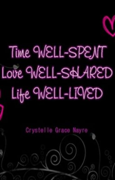 Time WELL-SPENT, Love WELL-SHARED, and Life WELL-LIVED by crystellicioux