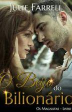 O Beijo Do Bilionario - Série Os Magnatas by RafaSantOliver