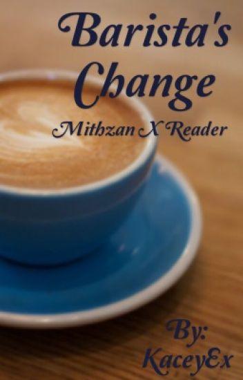 Barista's Change (Mithzan x reader)