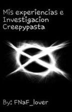Mis Experiencias e Investigacion Creepypasta by FNaF_lover