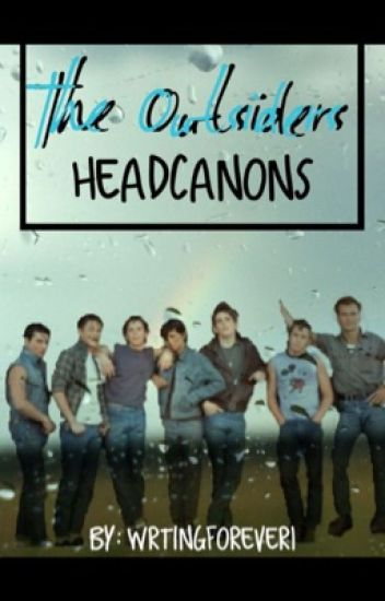 The Outsiders Head Canons!