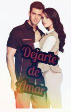 DEJARTE DE AMAR by saraisamdreita