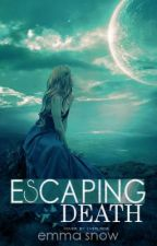 Escaping Death [Watty Awards] by Dreaming_Love