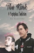 The Kink ~ Septiplier Fanfiction by l0wkeytrash