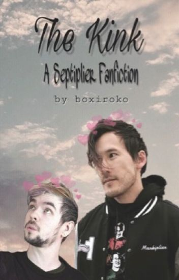 The Kink ~ Septiplier Fanfiction